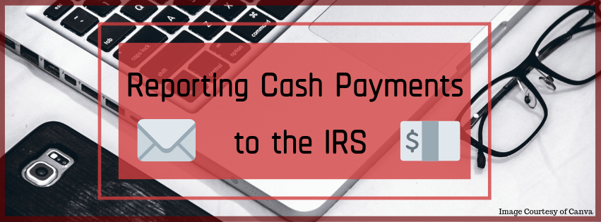 Reporting Cash Payments to the IRS