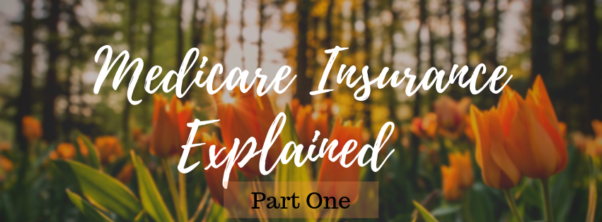 Medicare Insurance Explained – Part One
