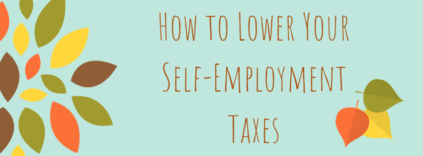 How to Lower Your Self-Employment Taxes