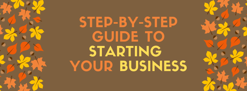 Step-by-Step Guide to Starting Your Business