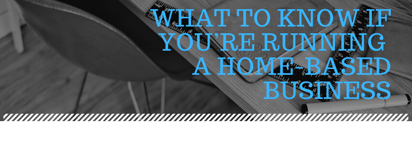 What to Know If You're Running a Home-Based Business