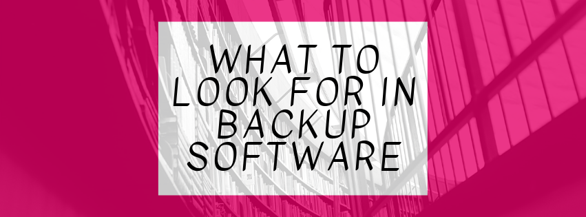 What to Look for in Backup Software