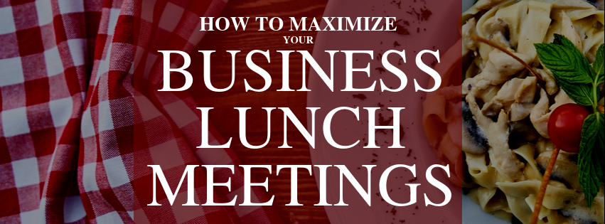 How to Maximize Your Business Lunch Meetings