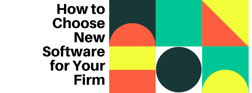 How to Choose New Software for Your Firm
