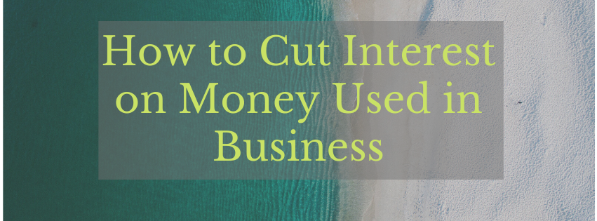 How to Cut Interest on Money Used in Business