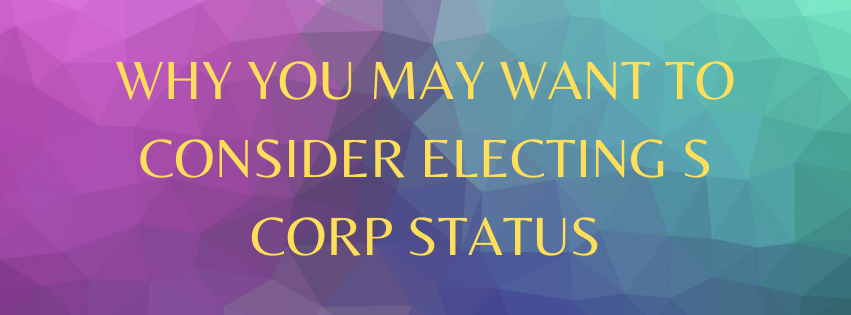 Why You May Want to Consider Electing S Corp Status
