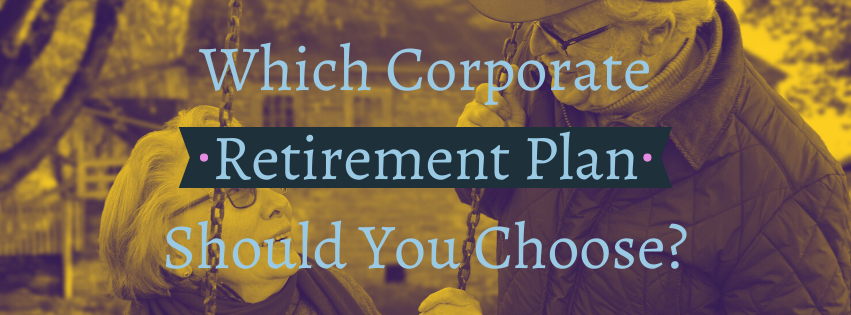 Which Corporate Retirement Plan Should You Choose?