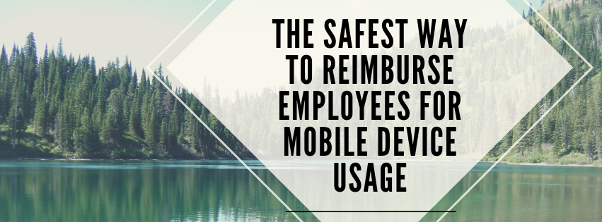 The Safest Way to Reimburse Employees for Mobile Device Usage