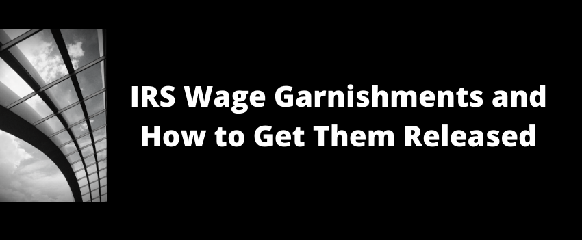 IRS Wage Garnishments and How to Get Them Released