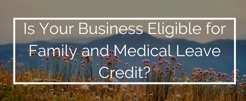 Is Your Business Eligible for Family and Medical Leave Credit?