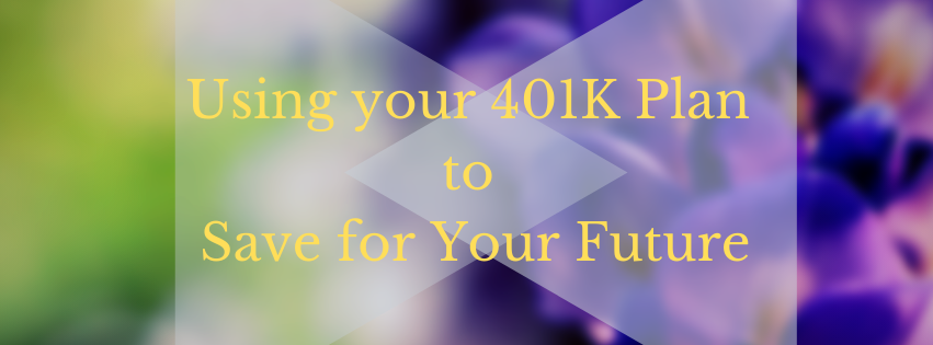 Using your 401K Plan to Save for Your Future