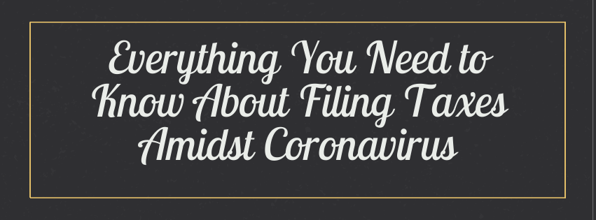 Everything You Need to Know About Filing Taxes Amidst Coronavirus