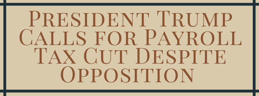 President Trump Calls for Payroll Tax Cut Despite Opposition