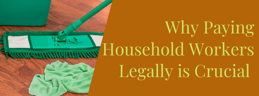 Why Paying Household Workers Legally is Crucial