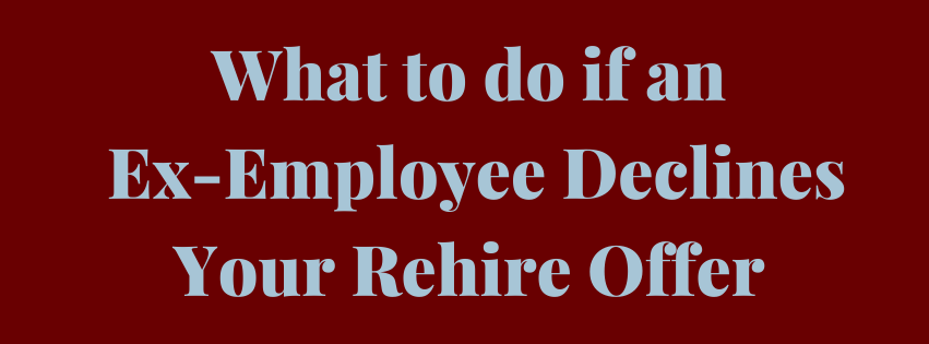 What to do if an Ex-Employee Declines Your Rehire Offer