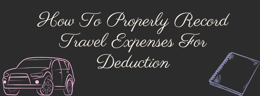 How To Properly Record Travel Expenses For Deduction
