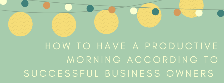 How to Have a Productive Morning According to Successful Business Owners