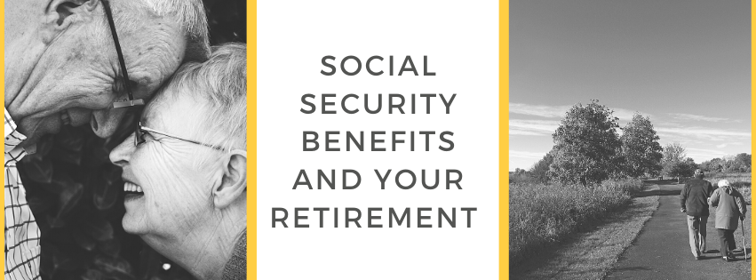 Social Security Benefits and Your Retirement