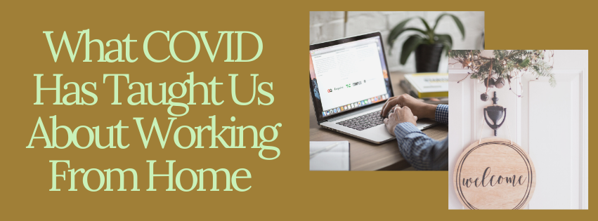 What COVID Has Taught Us About Working From Home
