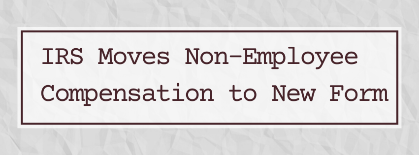 IRS Moves Non-Employee Compensation to New Form