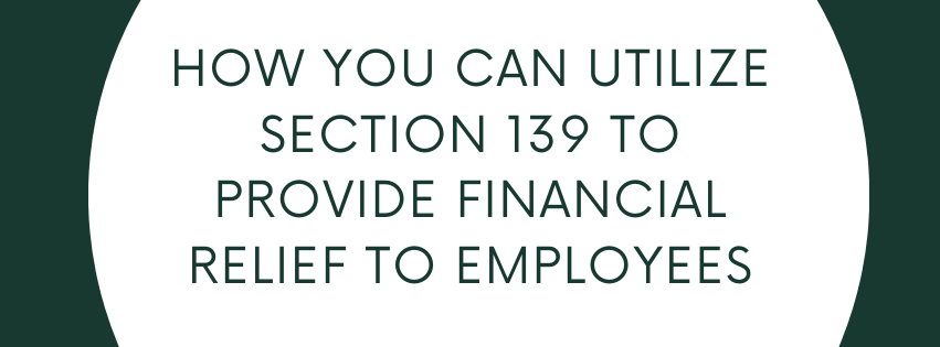 How You Can Utilize Section 139 to Provide Financial Relief to Employees