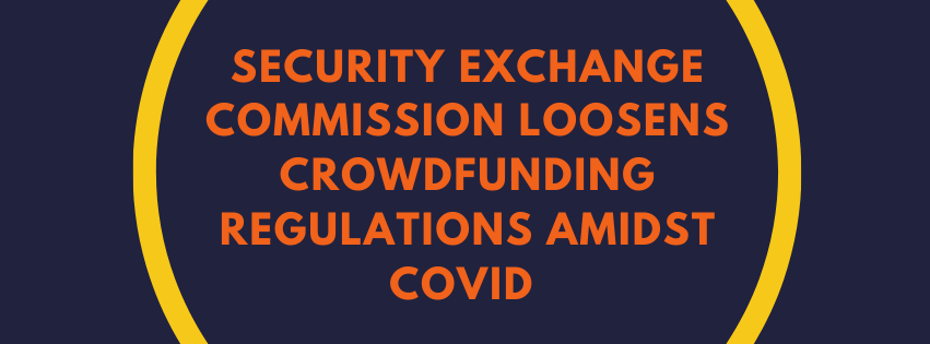 Security Exchange Commission Loosens Crowdfunding Regulations Amidst COVID