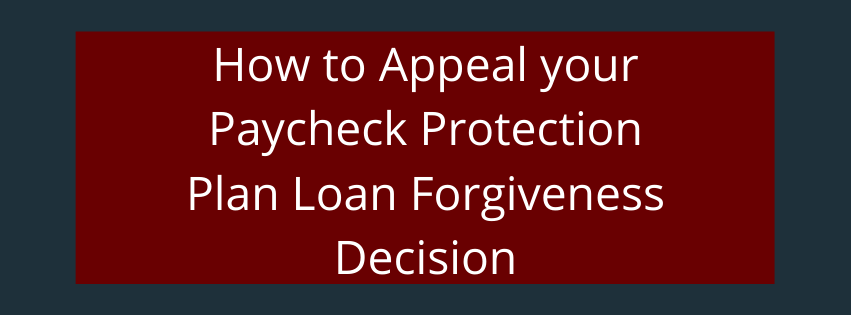 How to Appeal your Paycheck Protection Plan Loan Forgiveness Decision