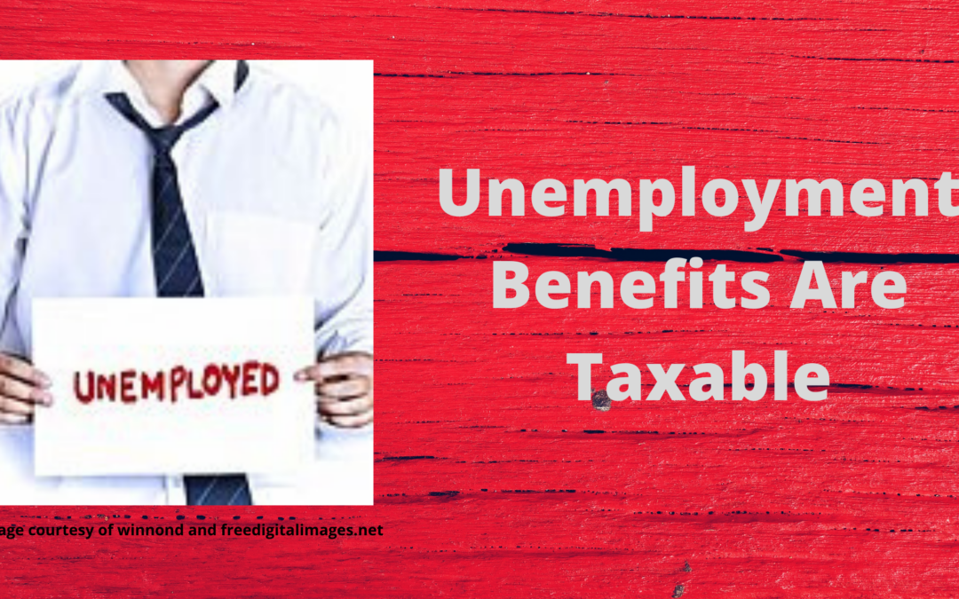 Unemployment Benefits are Taxable