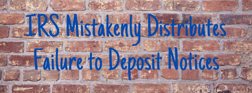 IRS Mistakenly Distributes Failure to Deposit Notices