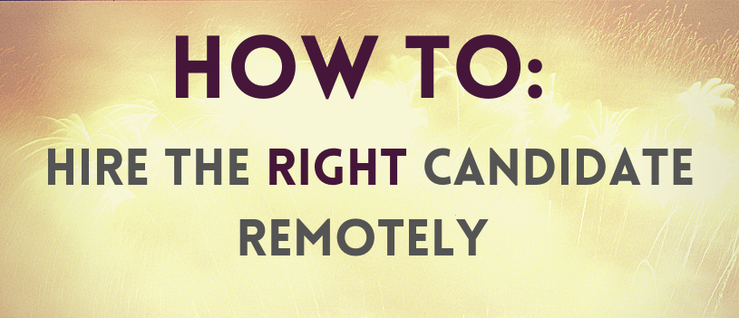 How to Hire the Right Candidate Remotely