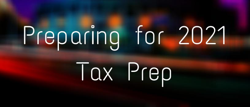 Preparing for 2021 Tax Prep