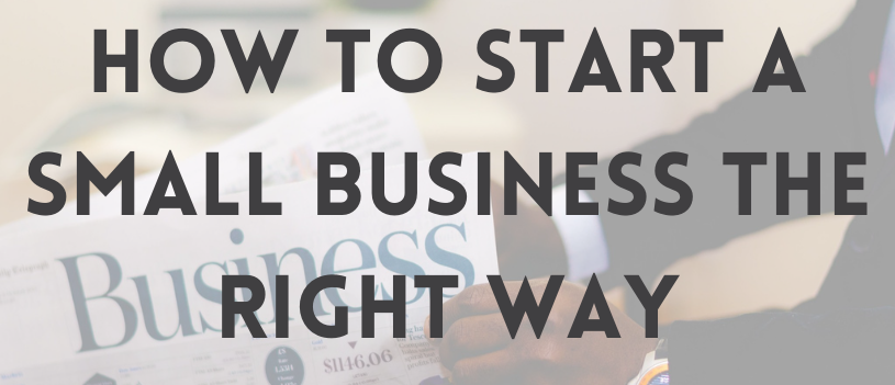 How to Start a Small Business the RIGHT Way