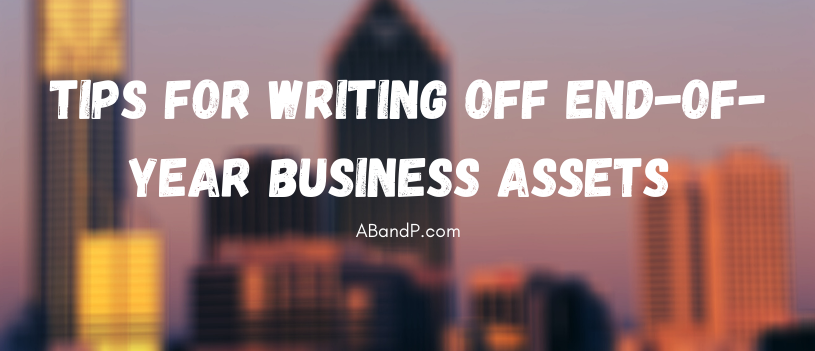 Tips for Writing Off End-of-Year Business Assets