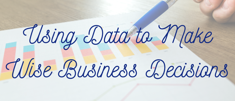Using Data to Make Wise Business Decisions