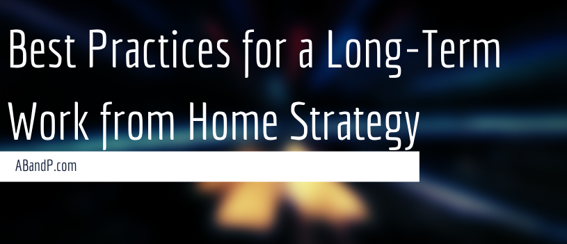 Best Practices for a Long-Term Work from Home Strategy