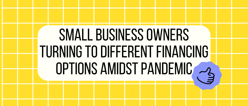 Small Business Owners Turning to Different Financing Options Amidst Pandemic