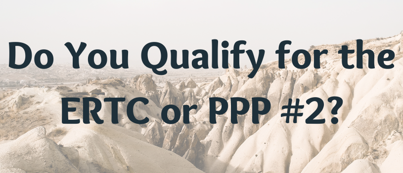 Do You Qualify for the ERTC or PPP #2?