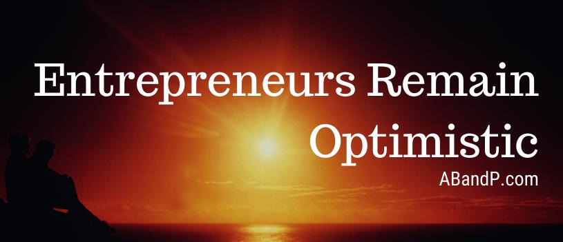 Entrepreneurs Remain Optimistic