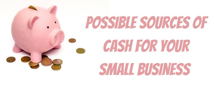 Possible Sources of Cash for Your Small Business