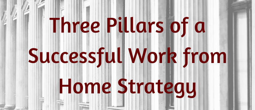 Three Pillars of a Successful Work from Home Strategy