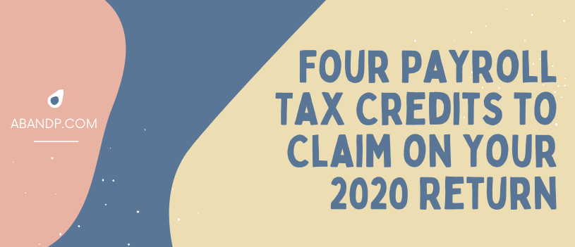 Four Payroll Tax Credits to Claim on your 2020 Return