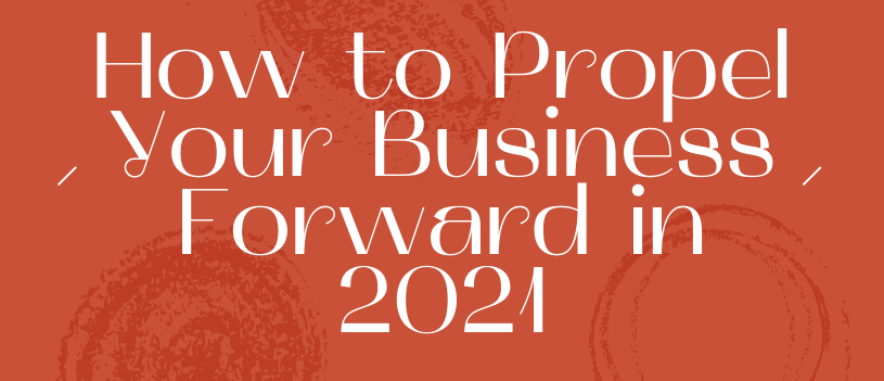 How to Propel Your Business Forward in 2021