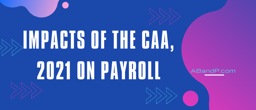 Impacts of the CAA, 2021 on Payroll