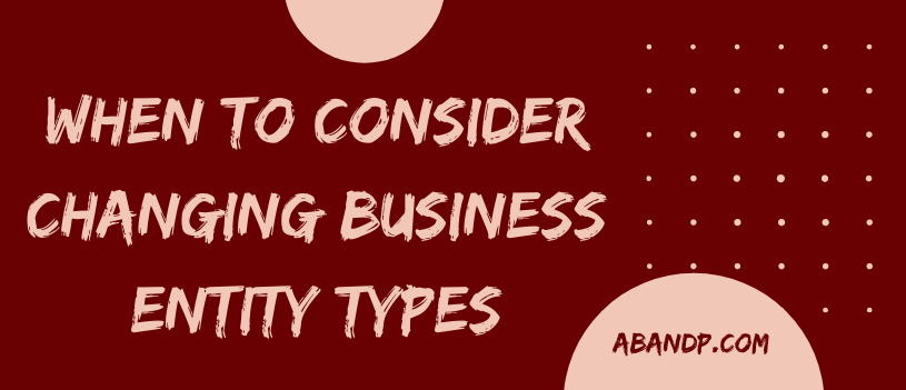 When to Consider Changing Business Entity Types