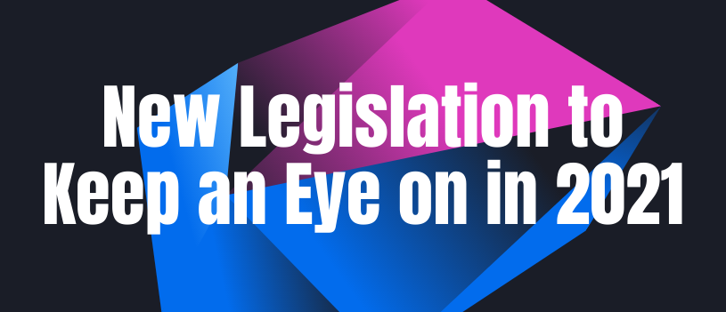 New Legislation to Keep an Eye on in 2021