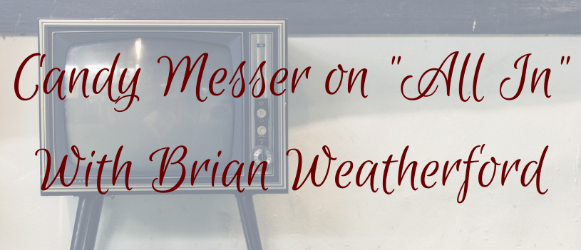 """Candy Messer on """"All In"""" With Brian Weatherford"""