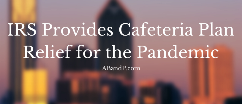 IRS Provides Cafeteria Plan Relief for the Pandemic