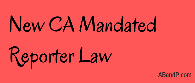 New CA Mandated Reporter Law