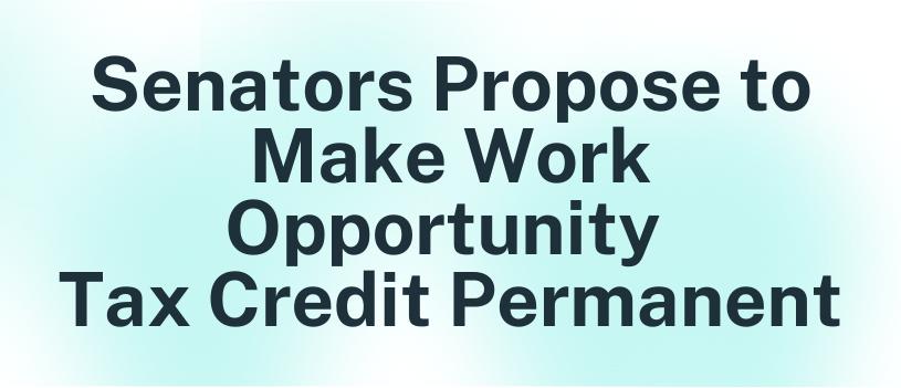 Senators Propose to Make Work Opportunity  Tax Credit Permanent