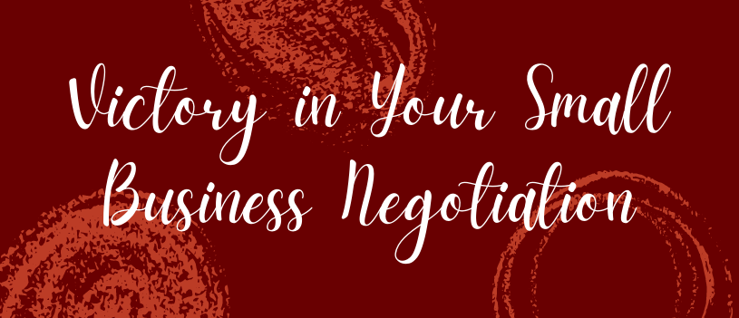 Victory in Your Small Business Negotiation